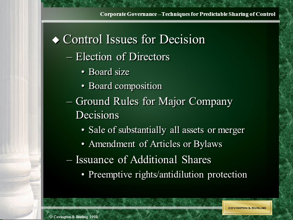 COVINGTON & BURLING  Covington & Burling 1998 Corporate Governance --Techniques for Predictable Sharing of Control  Control Issues for Decision –Ele