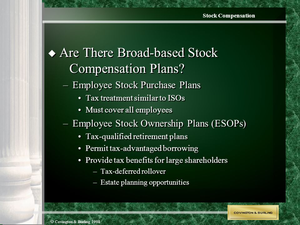 COVINGTON & BURLING  Covington & Burling 1998 Stock Compensation  Are There Broad-based Stock Compensation Plans? –Employee Stock Purchase Plans Tax