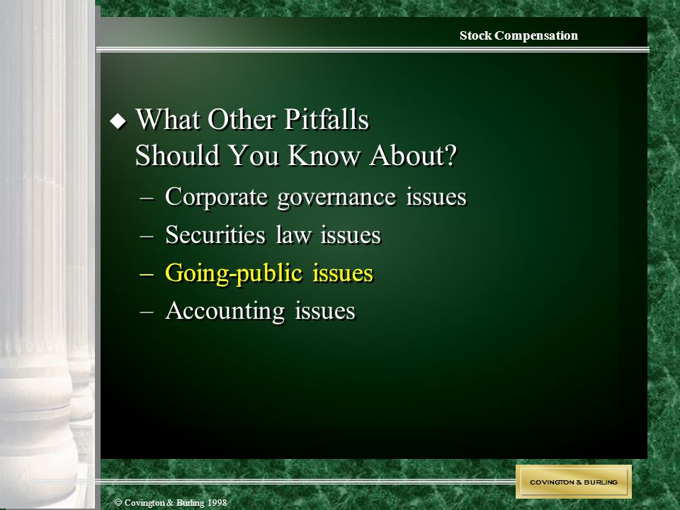COVINGTON & BURLING  Covington & Burling 1998 Stock Compensation  What Other Pitfalls Should You Know About? – Corporate governance issues – Securit
