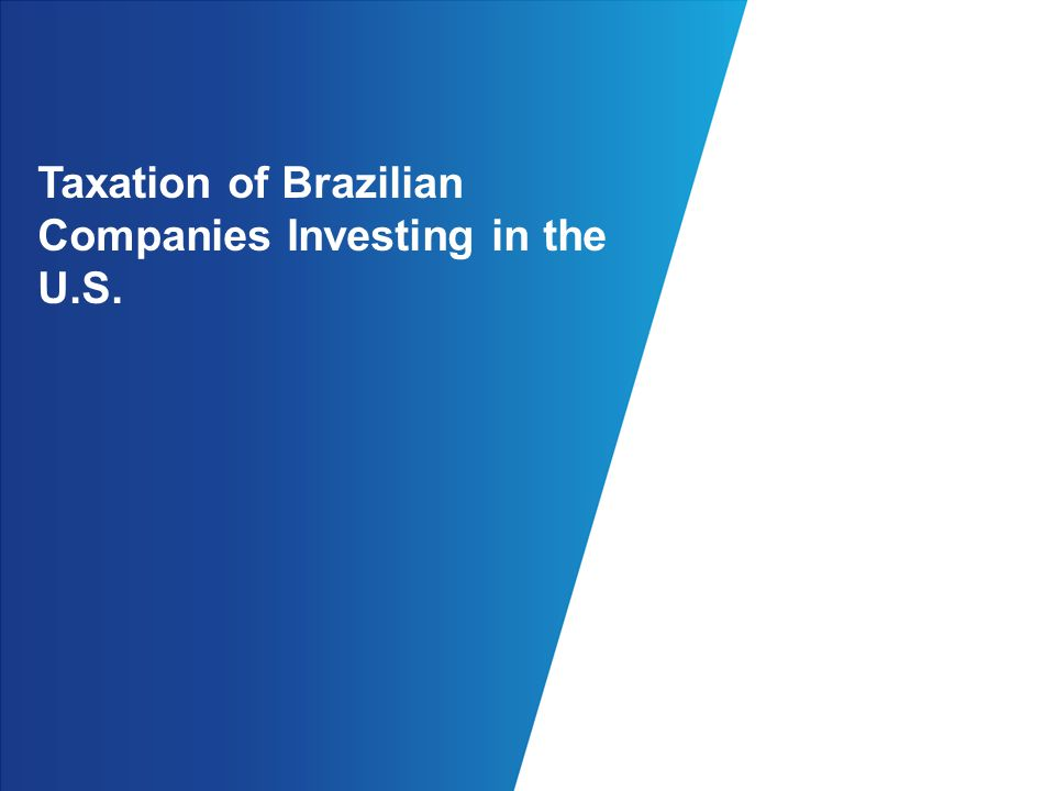 Taxation of Brazilian Companies Investing in the U.S.