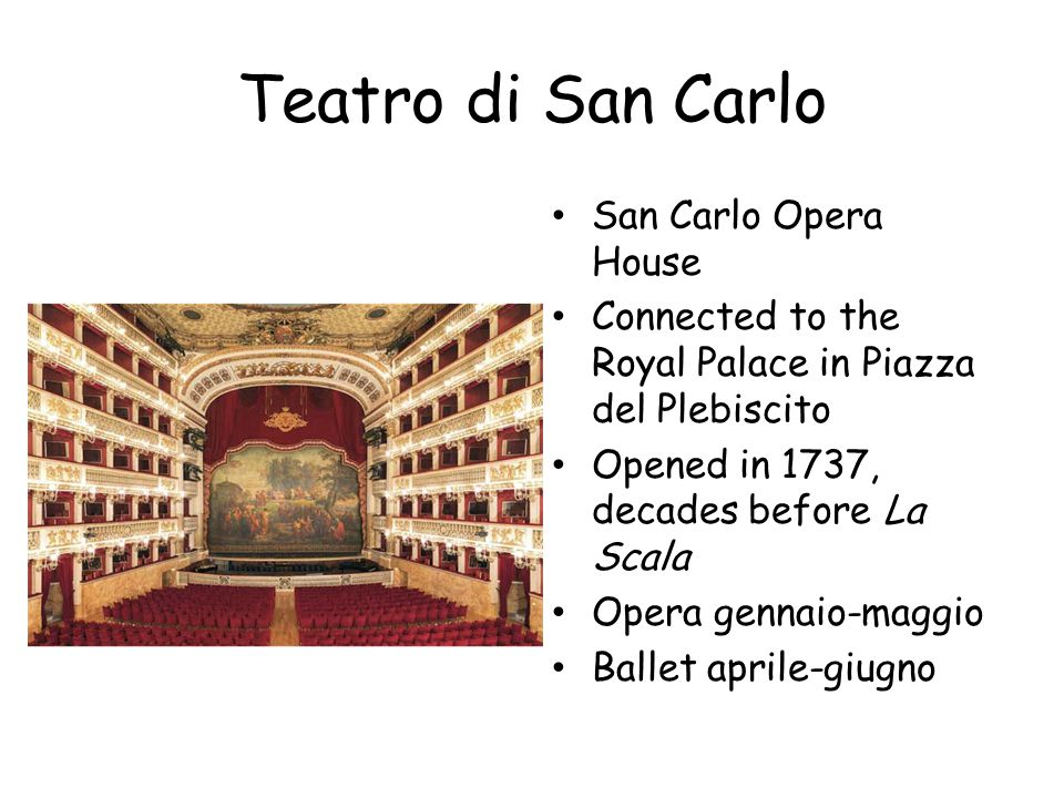 Teatro di San Carlo San Carlo Opera House Connected to the Royal Palace in Piazza del Plebiscito Opened in 1737, decades before La Scala Opera gennaio
