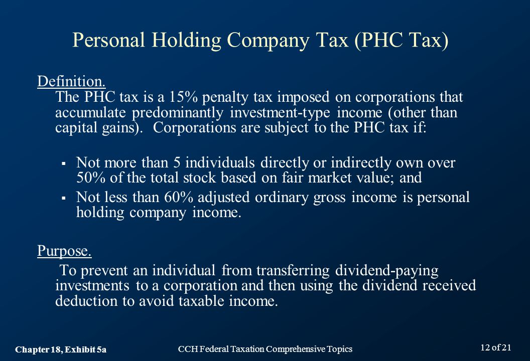 CCH Federal Taxation Comprehensive Topics 12 of 21 Personal Holding Company Tax (PHC Tax) Definition.
