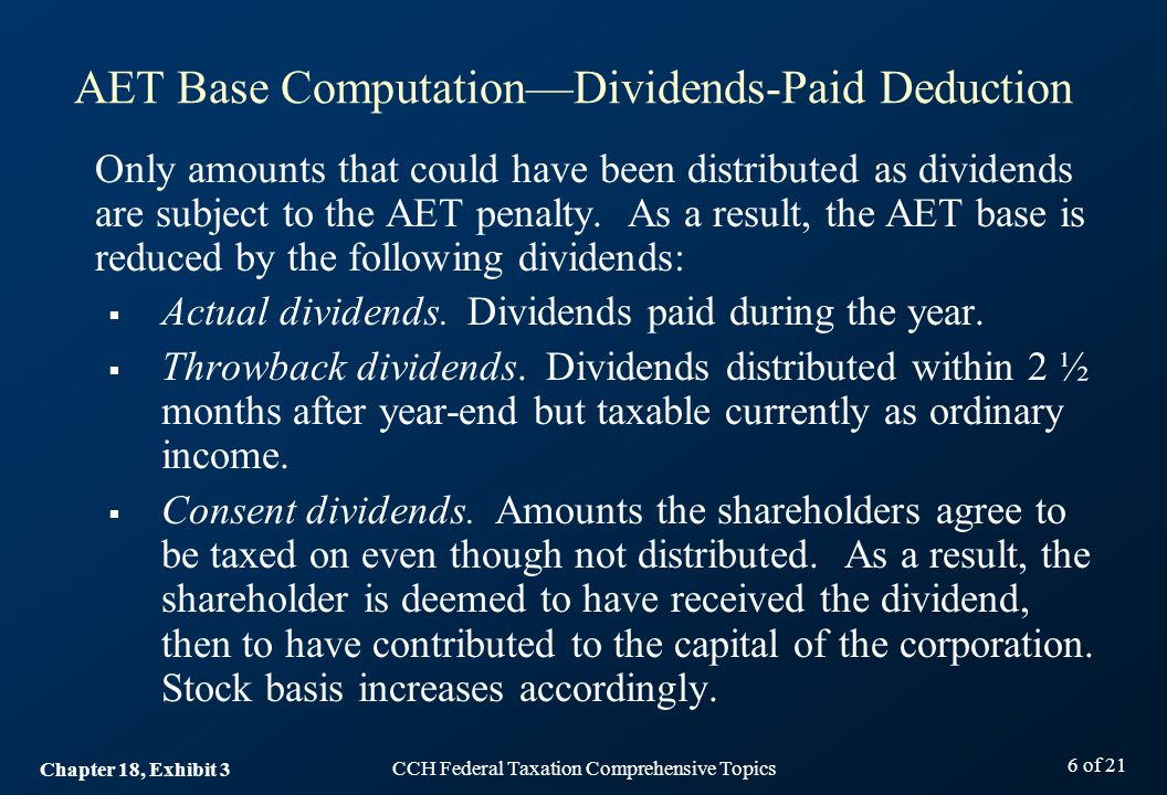 CCH Federal Taxation Comprehensive Topics 6 of 21 AET Base Computation—Dividends-Paid Deduction Only amounts that could have been distributed as dividends are subject to the AET penalty.