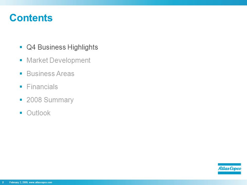February 2, 2009, www.atlascopco.com2 Contents  Q4 Business Highlights  Market Development  Business Areas  Financials  2008 Summary  Outlook