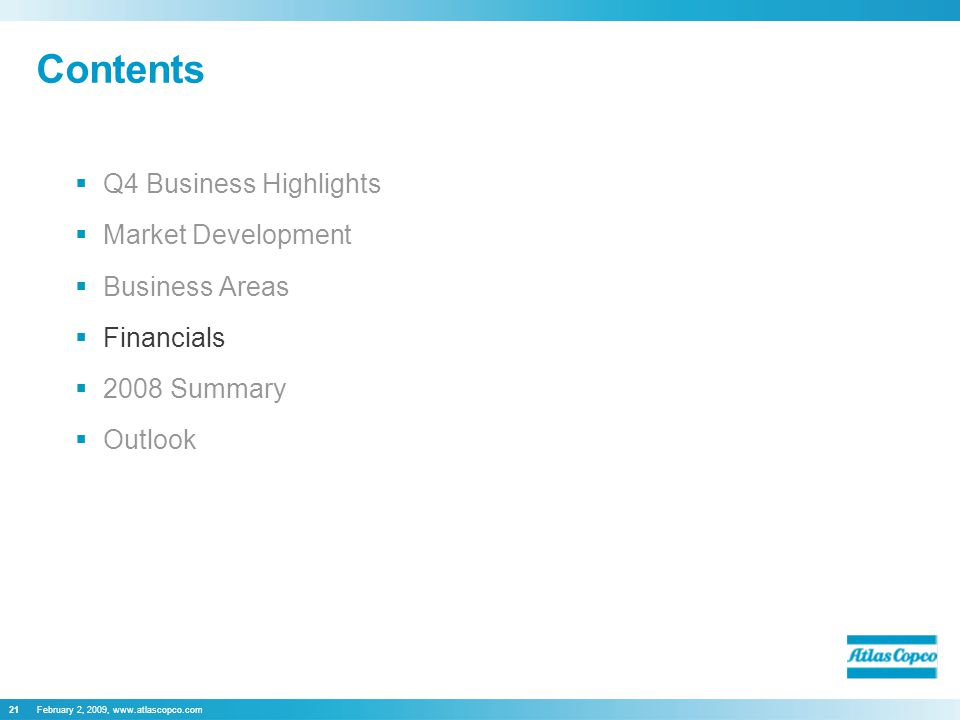 February 2, 2009, www.atlascopco.com21 Contents  Q4 Business Highlights  Market Development  Business Areas  Financials  2008 Summary  Outlook