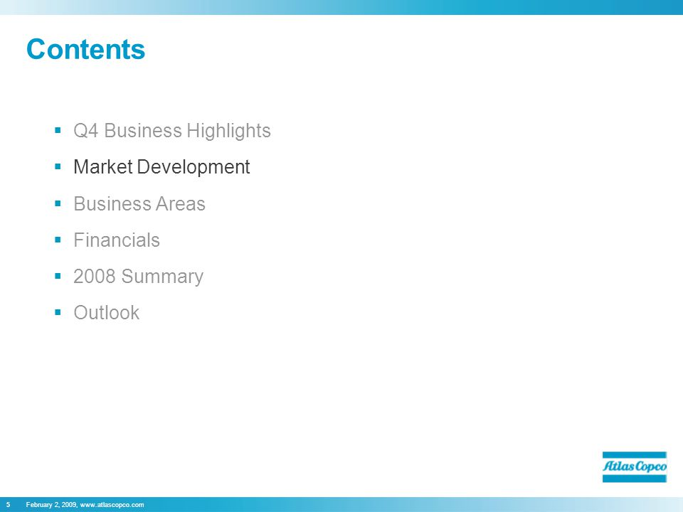 February 2, 2009, www.atlascopco.com5 Contents  Q4 Business Highlights  Market Development  Business Areas  Financials  2008 Summary  Outlook
