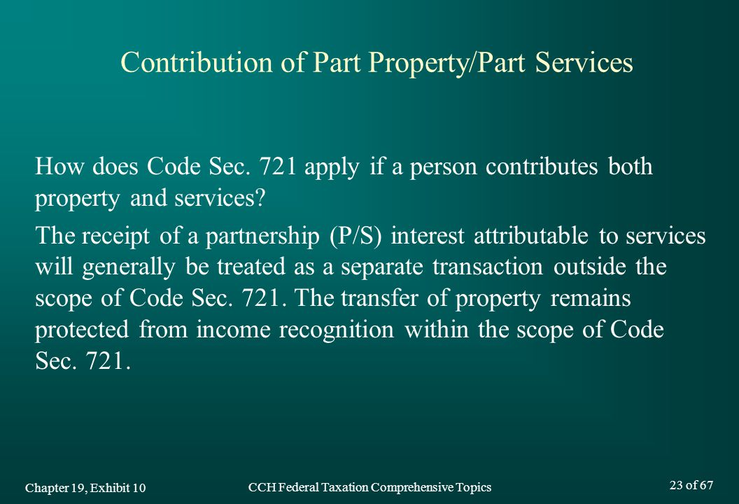 CCH Federal Taxation Comprehensive Topics 23 of 67 Contribution of Part Property/Part Services How does Code Sec.