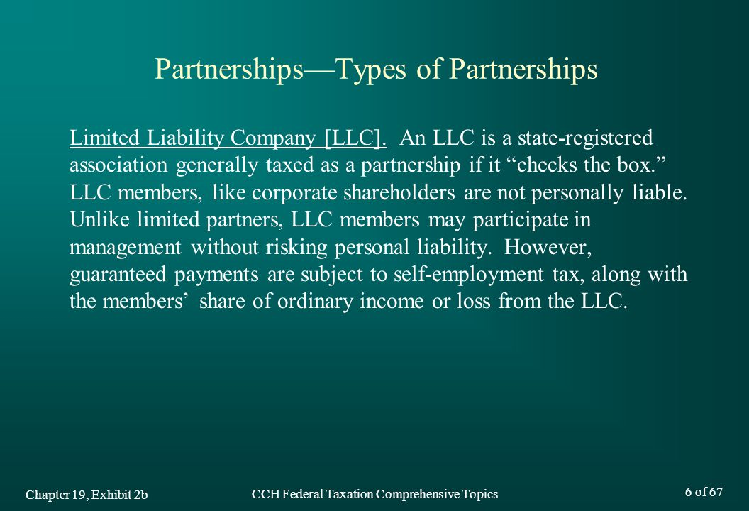 CCH Federal Taxation Comprehensive Topics 6 of 67 Chapter 19, Exhibit 2b Partnerships—Types of Partnerships Limited Liability Company [LLC].
