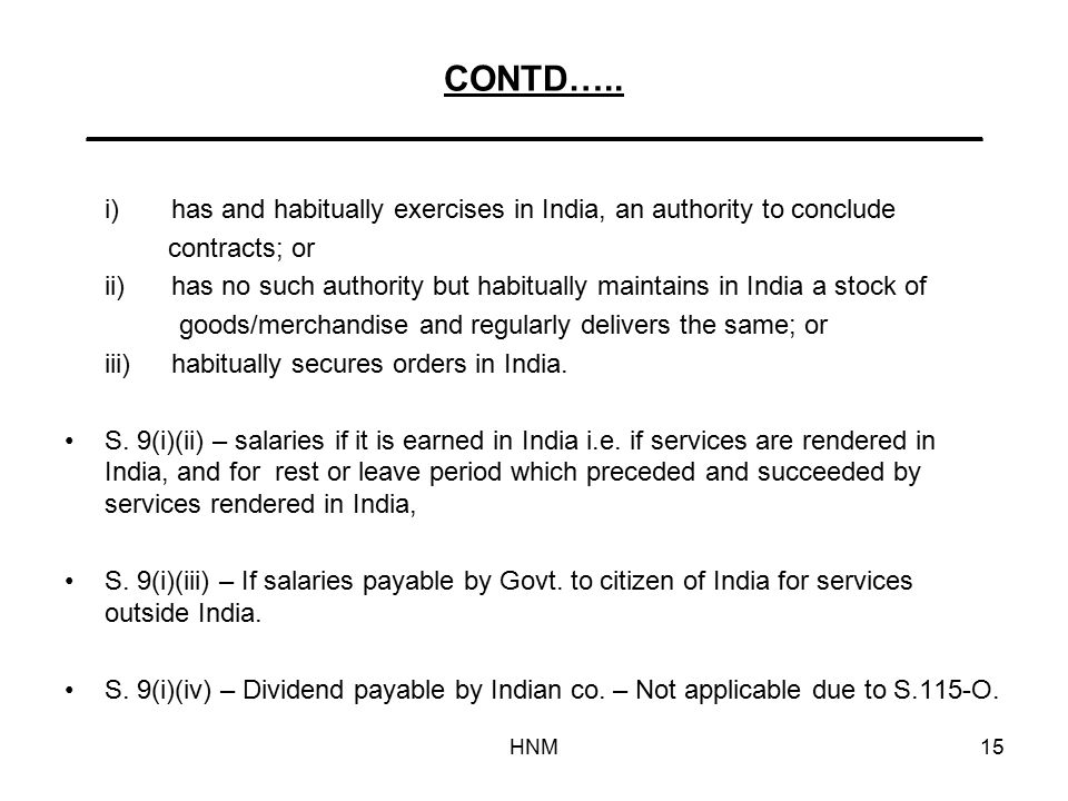HNM15 CONTD….. _____________________________________________ i)has and habitually exercises in India, an authority to conclude contracts; or ii)has no