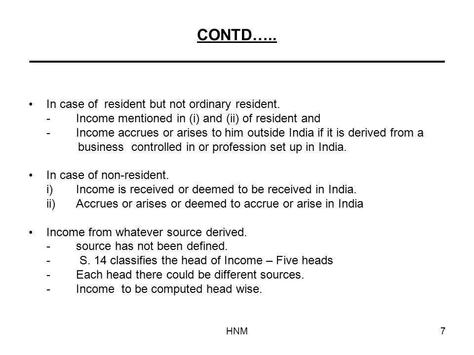 HNM7 CONTD….. _______________________________________________ In case of resident but not ordinary resident. -Income mentioned in (i) and (ii) of resi
