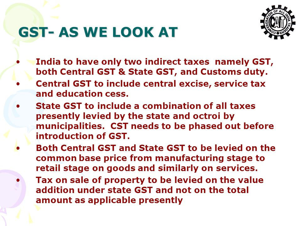 GST- AS WE LOOK AT India to have only two indirect taxes namely GST, both Central GST & State GST, and Customs duty. Central GST to include central ex