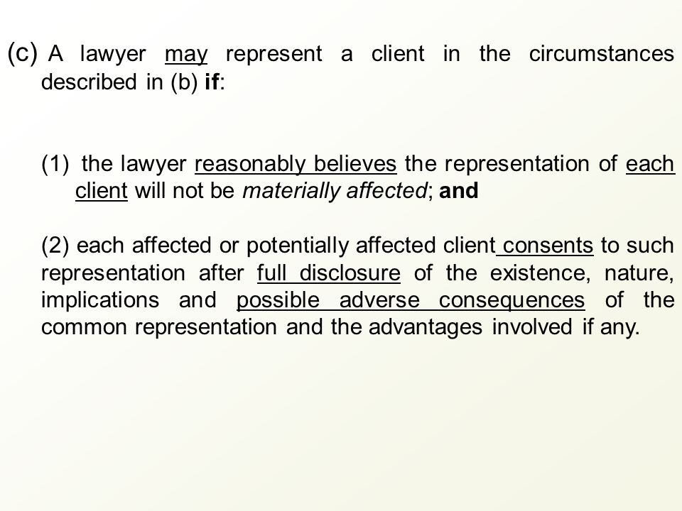 (c) A lawyer may represent a client in the circumstances described in (b) if: (1) the lawyer reasonably believes the representation of each client wil