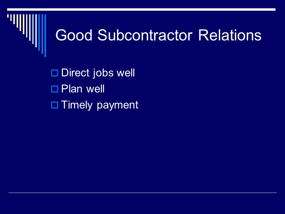Good Subcontractor Relations  Direct jobs well  Plan well  Timely payment