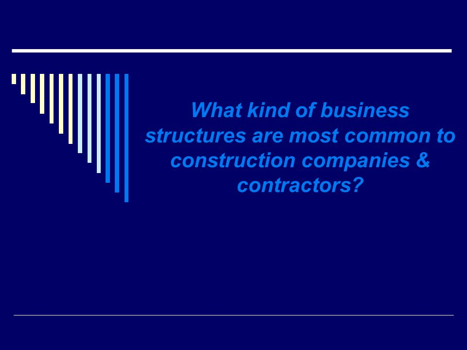 What kind of business structures are most common to construction companies & contractors