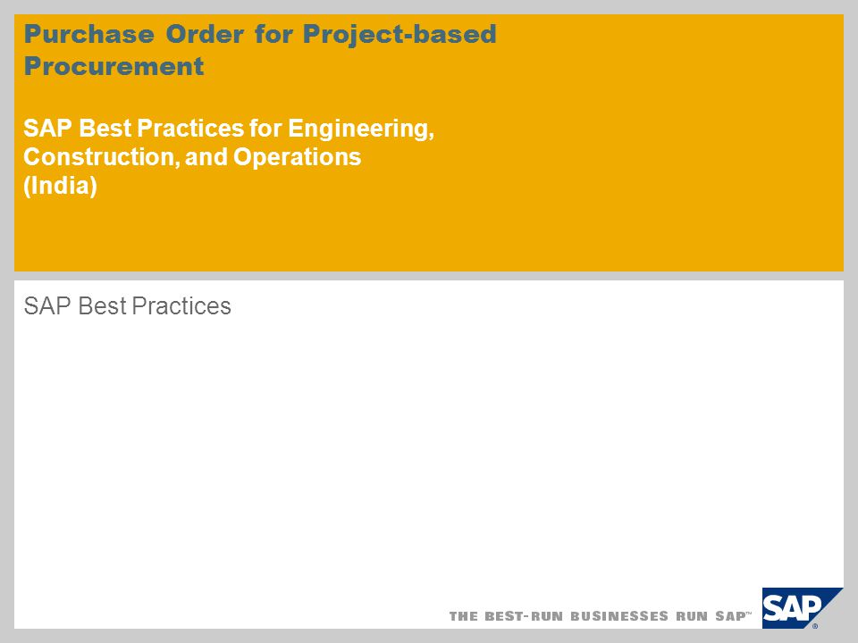 Purchase Order for Project-based Procurement SAP Best Practices for Engineering, Construction, and Operations (India) SAP Best Practices
