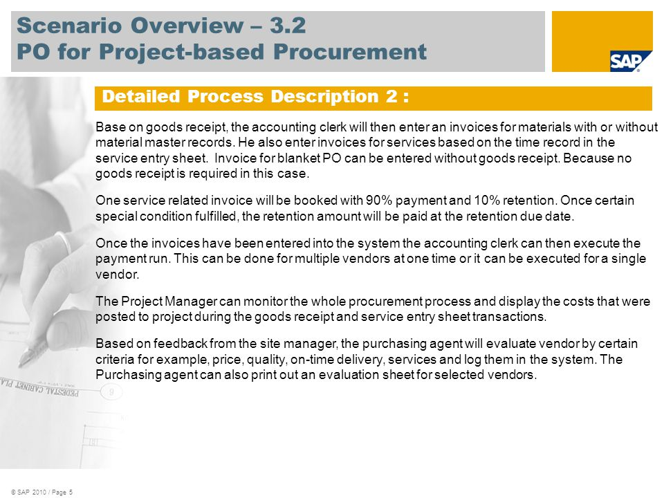 © SAP 2010 / Page 5 Scenario Overview – 3.2 PO for Project-based Procurement Base on goods receipt, the accounting clerk will then enter an invoices f