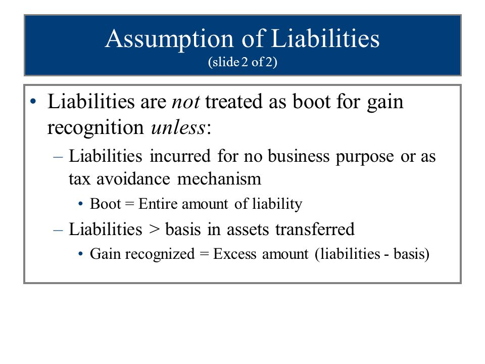 Formation with Liabilities Example (slide 1 of 2) Property transferred has: Fair market value = $150,000 Basis = 100,000 Realized Gain = $ 50,000
