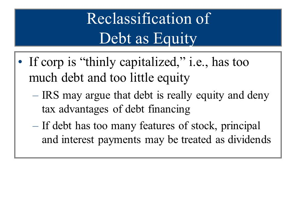 Thin Capitalization Factors (slide 1 of 2) Debt instrument documentation Debt terms (e.g., reasonable rate of interest and definite maturity date) Timeliness of repayment of debt Whether payments are contingent on earnings