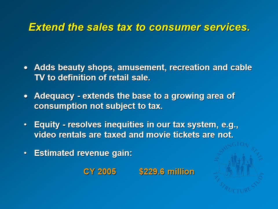 Extend the sales tax to consumer services.