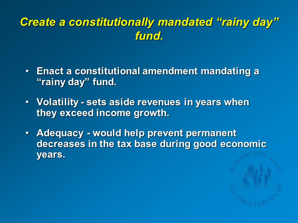 "Create a constitutionally mandated ""rainy day"" fund. Enact a constitutional amendment mandating a ""rainy day"" fund.Enact a constitutional amendment ma"