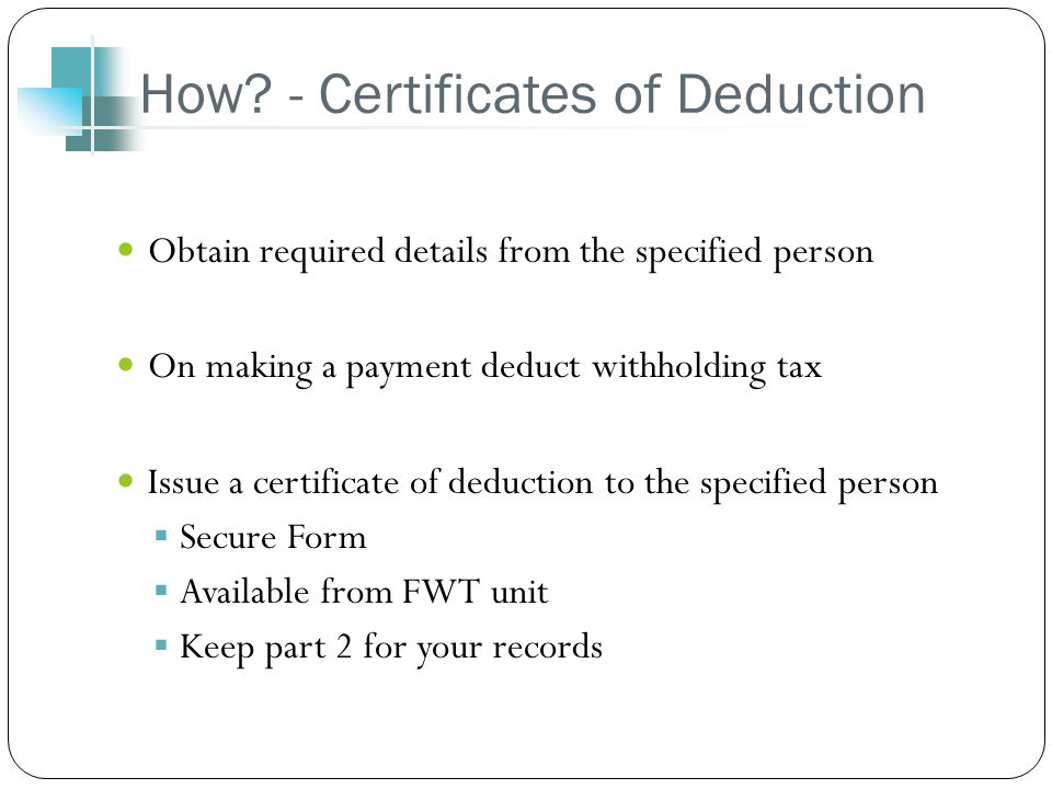 How? - Certificates of Deduction Obtain required details from the specified person On making a payment deduct withholding tax Issue a certificate of d
