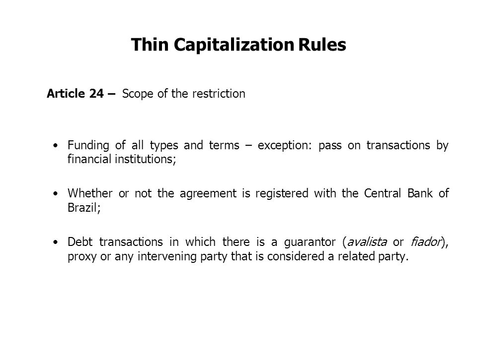 Thin Capitalization Rules Article 24 – Scope of the restriction Funding of all types and terms – exception: pass on transactions by financial institut