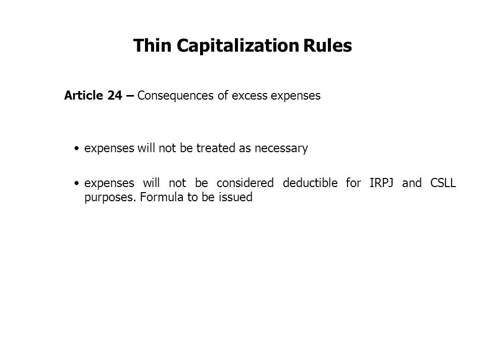 Thin Capitalization Rules Article 24 – Consequences of excess expenses expenses will not be treated as necessary expenses will not be considered deduc