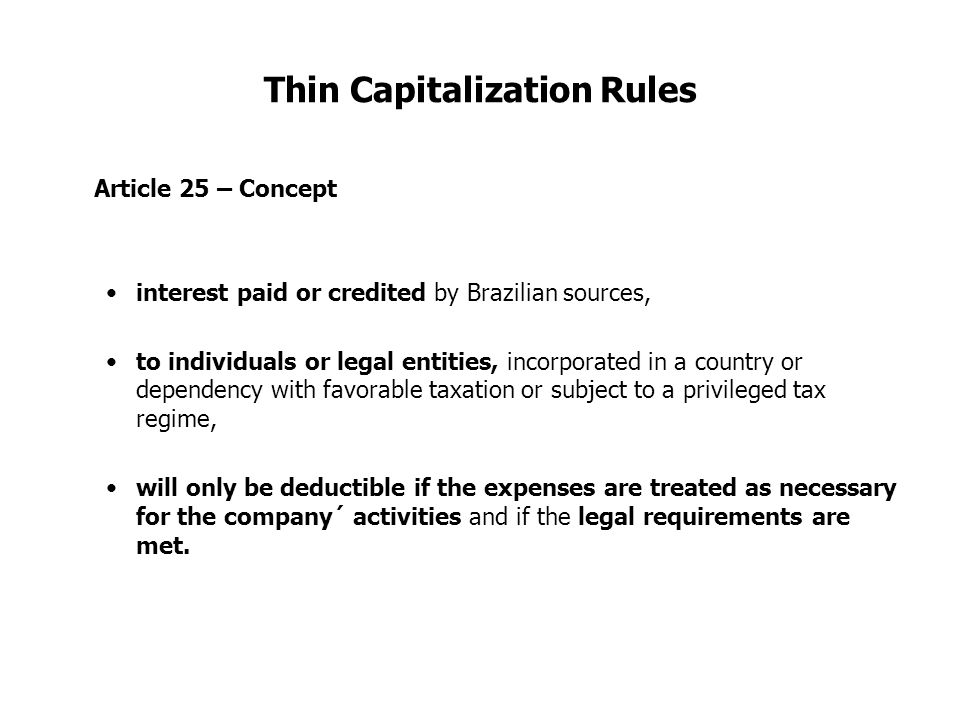 Thin Capitalization Rules Article 25 – Concept interest paid or credited by Brazilian sources, to individuals or legal entities, incorporated in a cou
