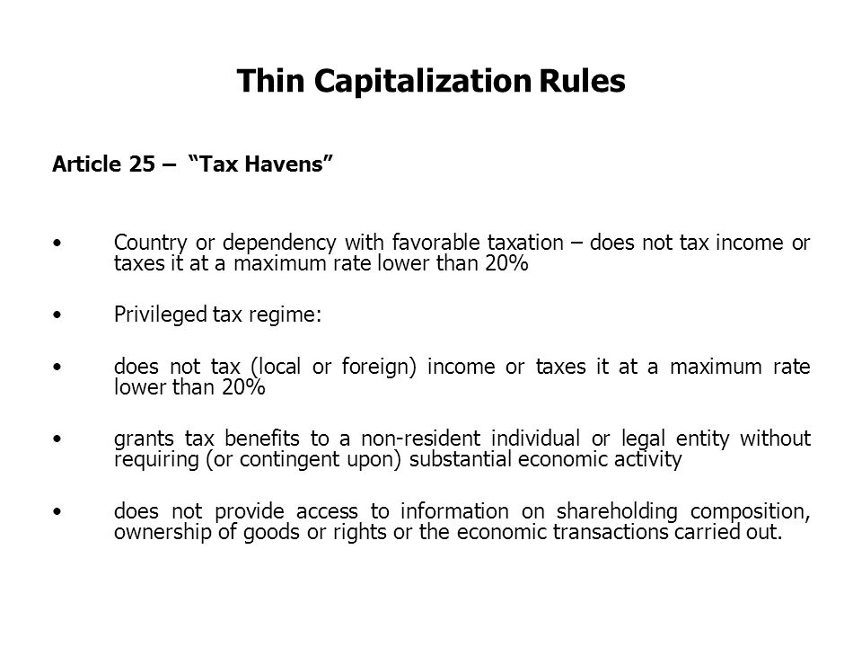 "Thin Capitalization Rules Article 25 – ""Tax Havens"" Country or dependency with favorable taxation – does not tax income or taxes it at a maximum rate"