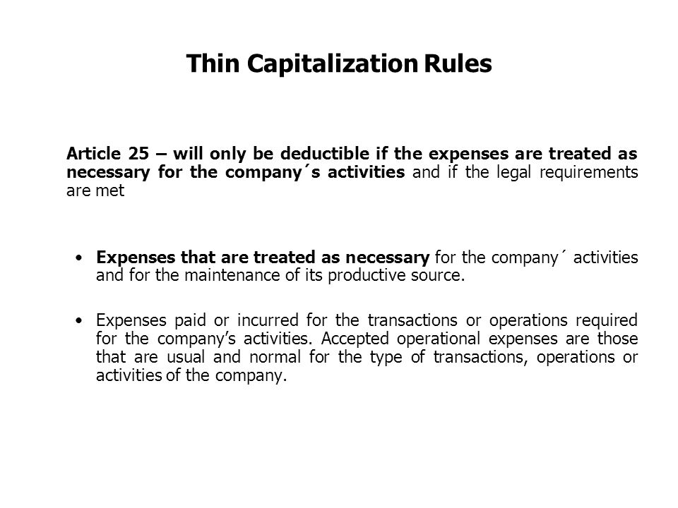 Thin Capitalization Rules Article 25 – will only be deductible if the expenses are treated as necessary for the company´s activities and if the legal