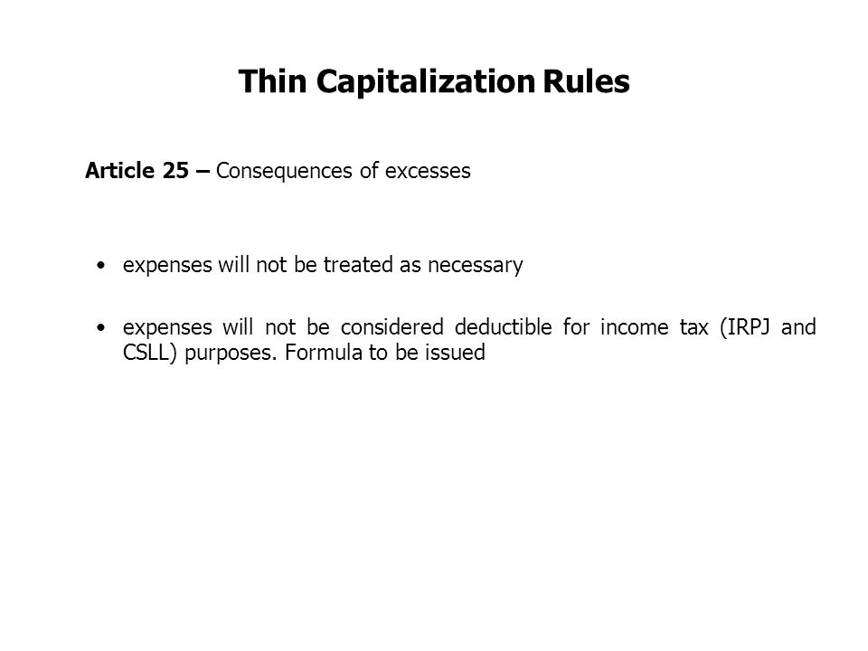 Thin Capitalization Rules Article 25 – Consequences of excesses expenses will not be treated as necessary expenses will not be considered deductible f