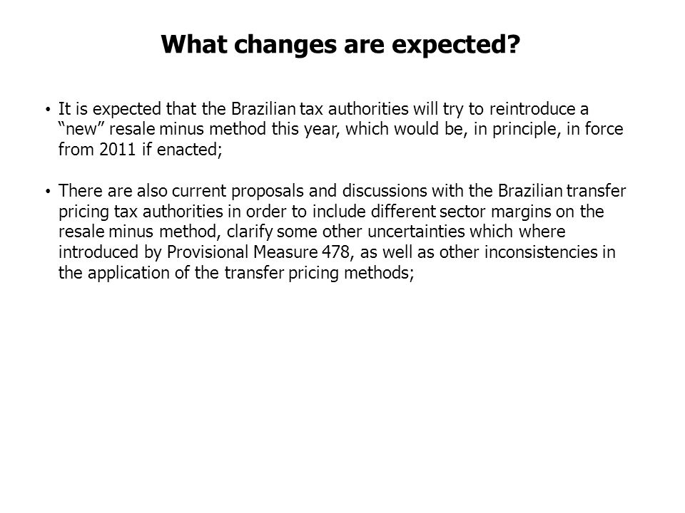 "What changes are expected? It is expected that the Brazilian tax authorities will try to reintroduce a ""new"" resale minus method this year, which woul"
