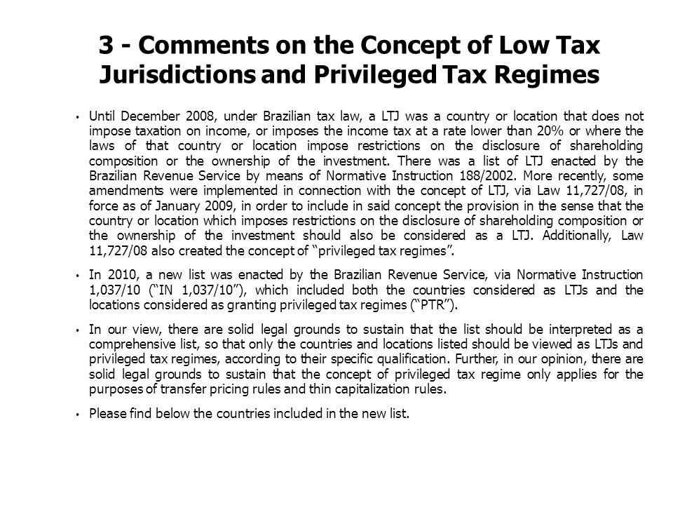 Until December 2008, under Brazilian tax law, a LTJ was a country or location that does not impose taxation on income, or imposes the income tax at a