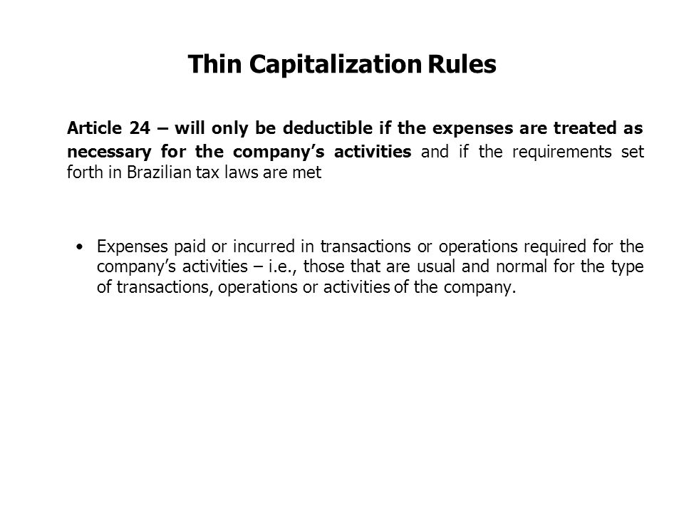 Thin Capitalization Rules Article 24 – will only be deductible if the expenses are treated as necessary for the company's activities and if the requir