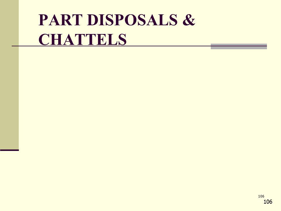 106 PART DISPOSALS & CHATTELS 106