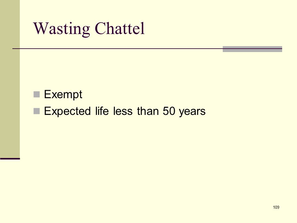 Wasting Chattel Exempt Expected life less than 50 years 109