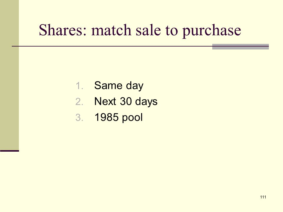 111 Shares: match sale to purchase 1. Same day 2. Next 30 days 3. 1985 pool