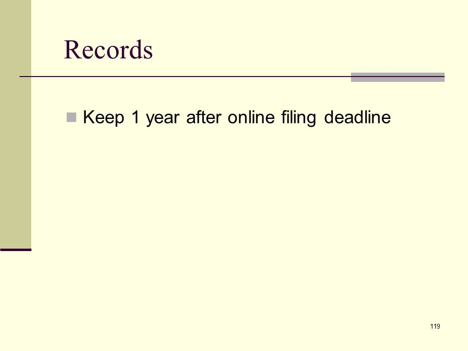 Records Keep 1 year after online filing deadline 119