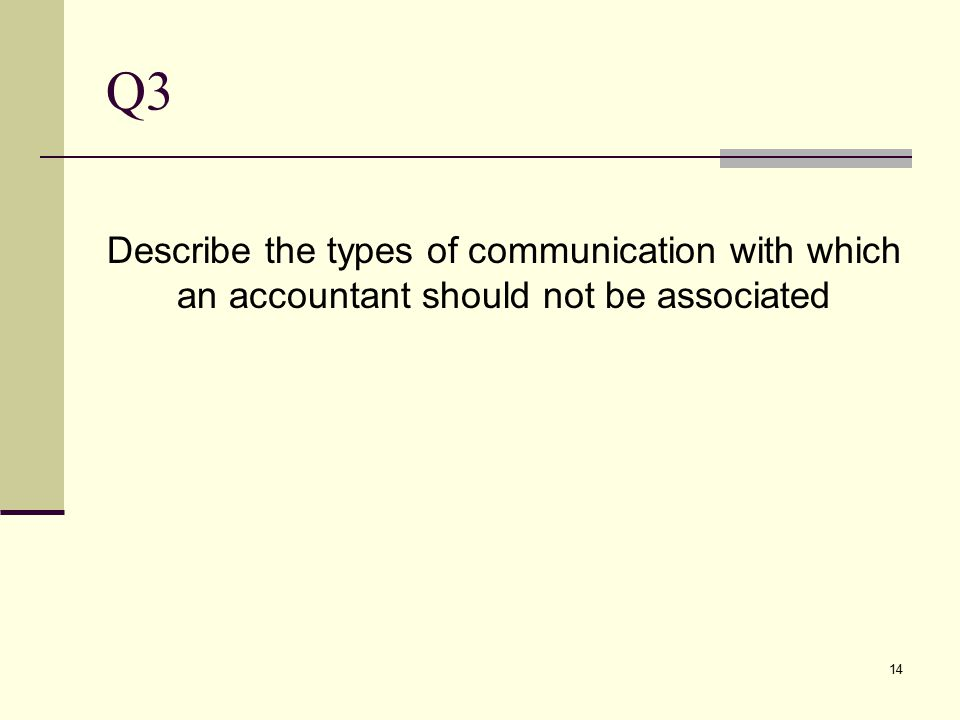 Q3 Describe the types of communication with which an accountant should not be associated 14