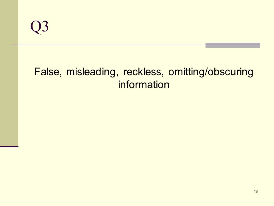Q3 False, misleading, reckless, omitting/obscuring information 18