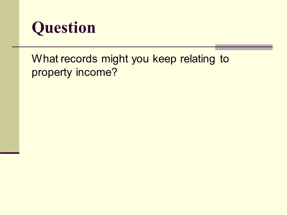 Question What records might you keep relating to property income?