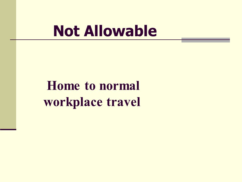 Home to normal workplace travel Not Allowable