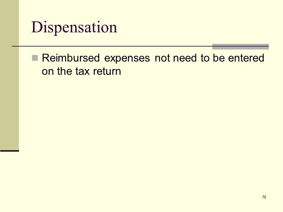 Dispensation Reimbursed expenses not need to be entered on the tax return 70