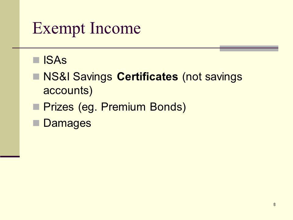 Exempt Income ISAs NS&I Savings Certificates (not savings accounts) Prizes (eg. Premium Bonds) Damages 8