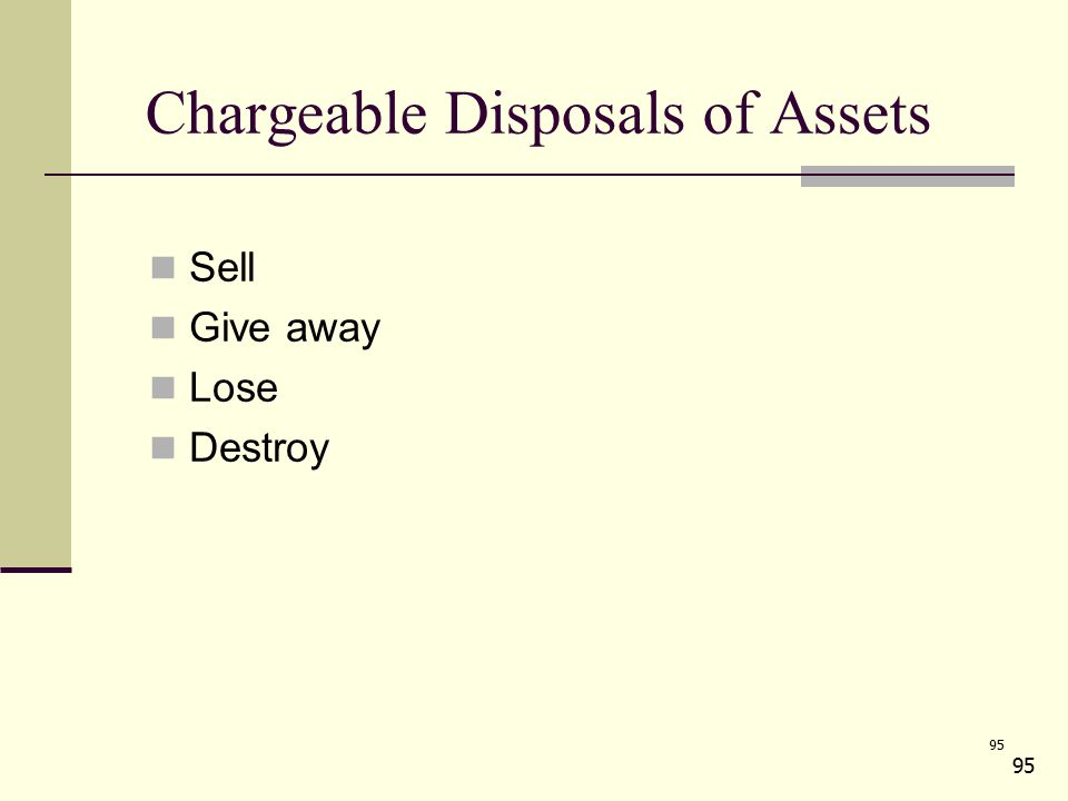 95 Chargeable Disposals of Assets Sell Give away Lose Destroy 95