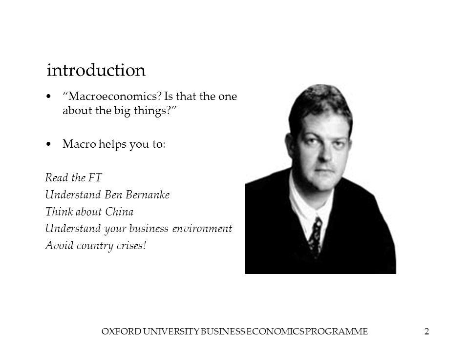 OXFORD UNIVERSITY BUSINESS ECONOMICS PROGRAMME2 introduction Macroeconomics.