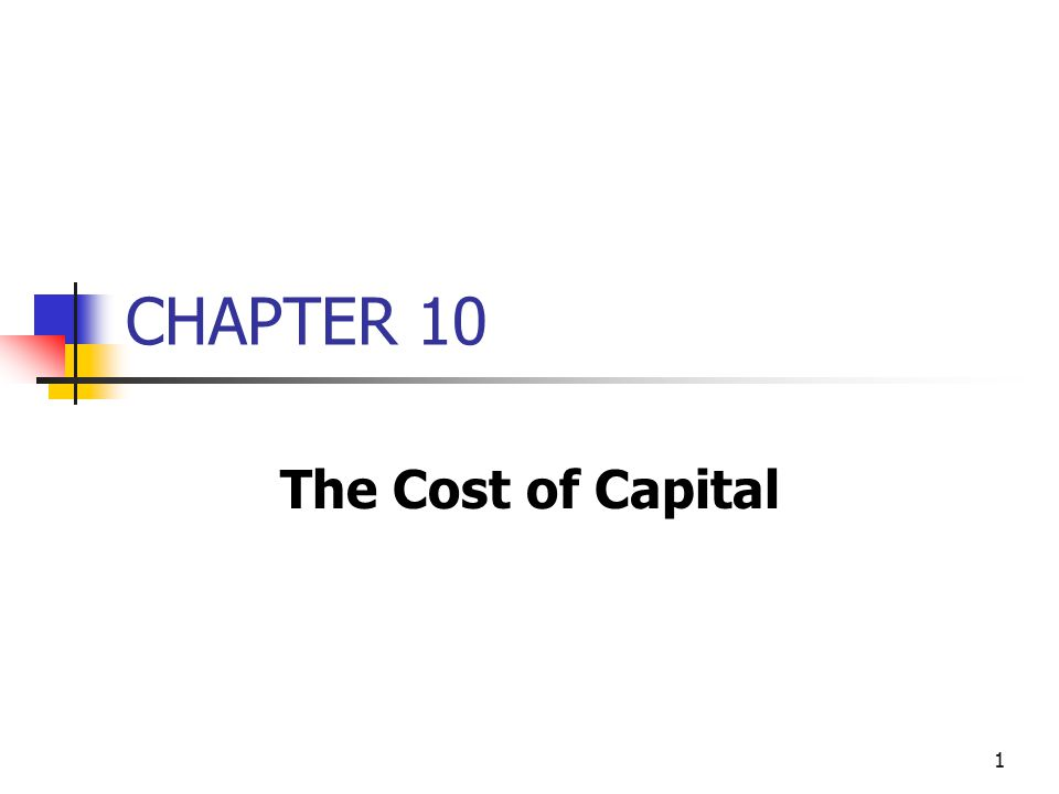 1 CHAPTER 10 The Cost of Capital