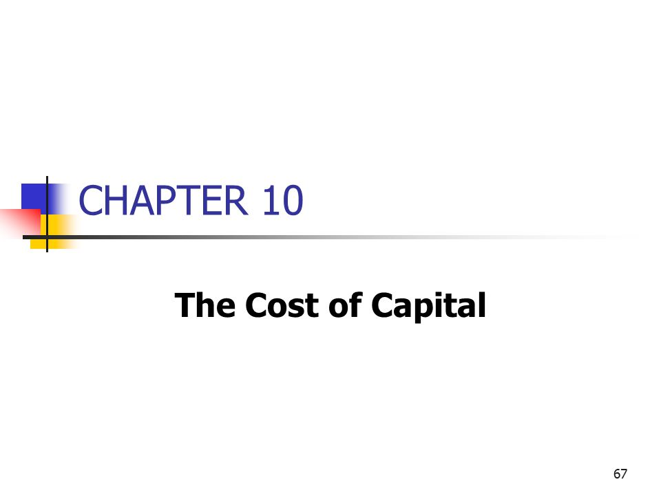 67 CHAPTER 10 The Cost of Capital