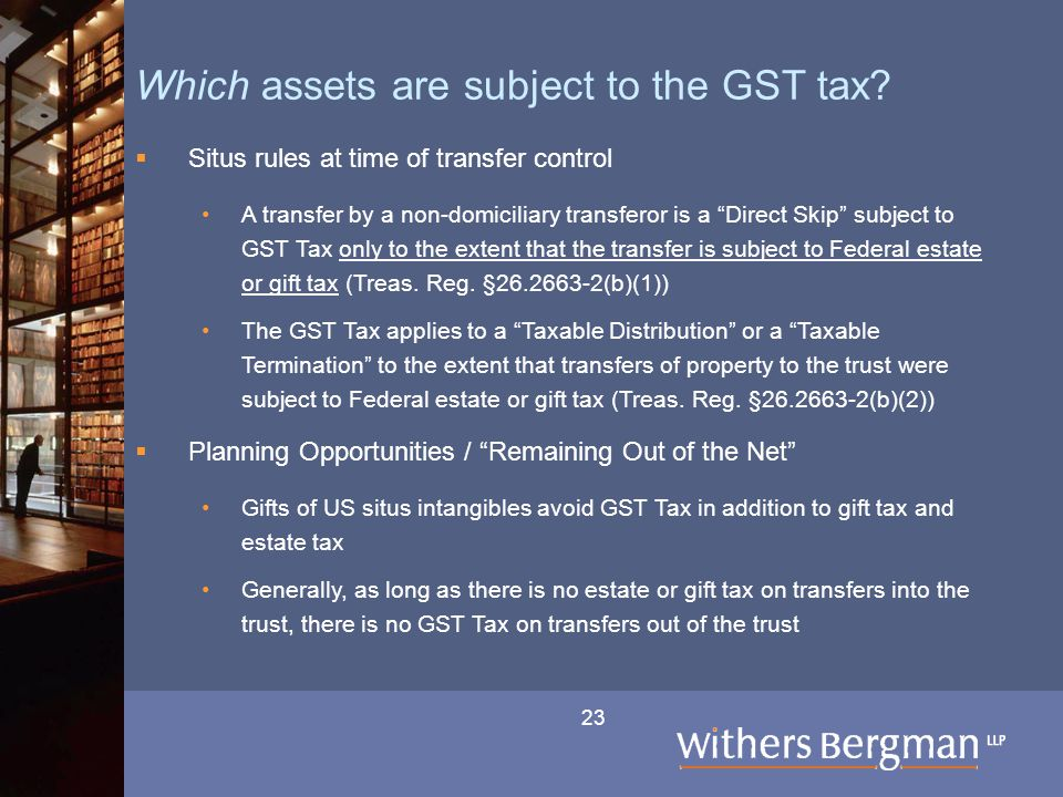 23 Which assets are subject to the GST tax.