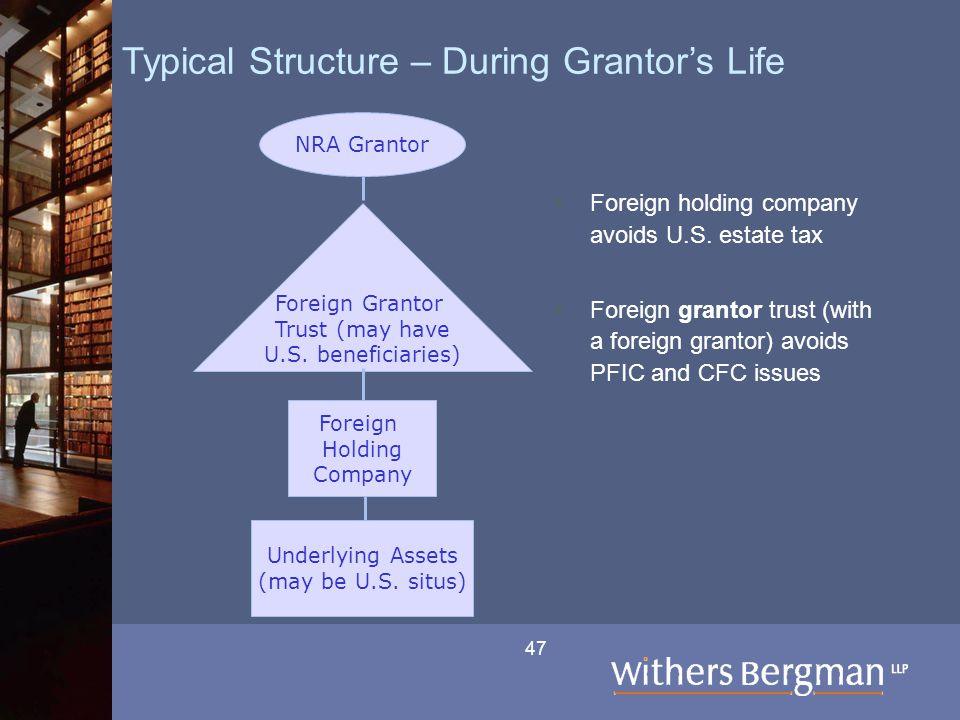 47 Typical Structure – During Grantor's Life  Foreign holding company avoids U.S. estate tax  Foreign grantor trust (with a foreign grantor) avoids